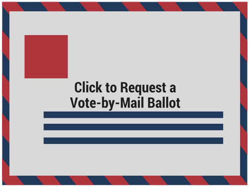 Click to request a Vote-by- Mail Ballot